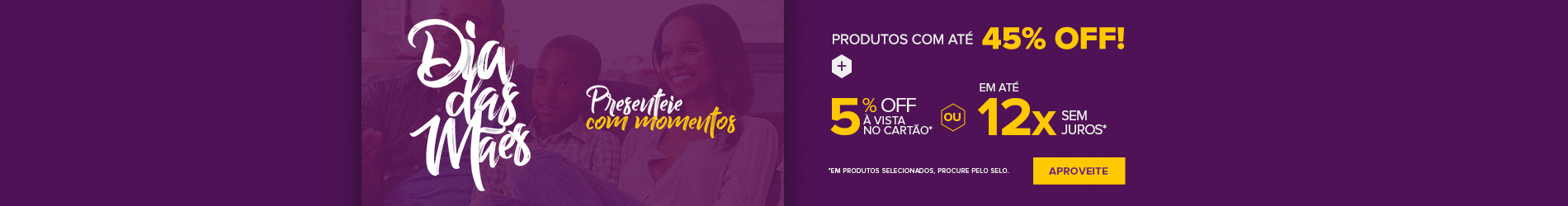 Promoção Interna - 2427 - camp-diadasmaes_45off-5offvistaou12x_23042018_home1 - 45off-5offvistaou12x - 1